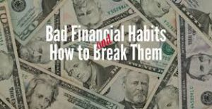 Bad Financial Habits And How To Break Them